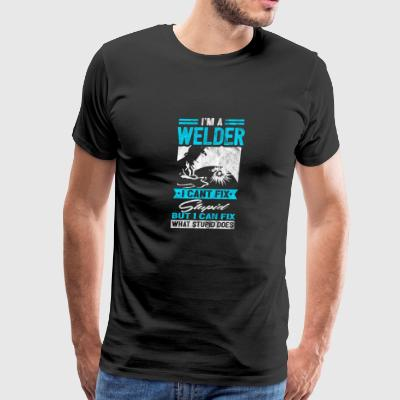 WELDER cant fix stupid - Shirt as gift for welder - Men's Premium T-Shirt
