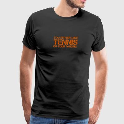 You Either Like Tennis Or You're Wrong - Men's Premium T-Shirt