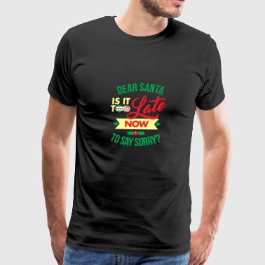 Dear Santa Is It Too Late Now To Say Sorry - Men's Premium T-Shirt