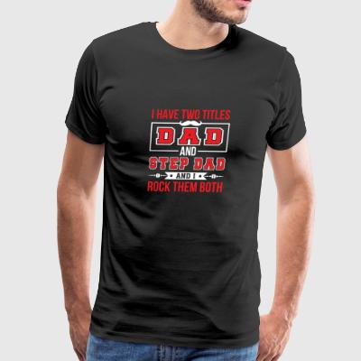 Have Two Titles Dad Step Dad I Rock Them - Men's Premium T-Shirt