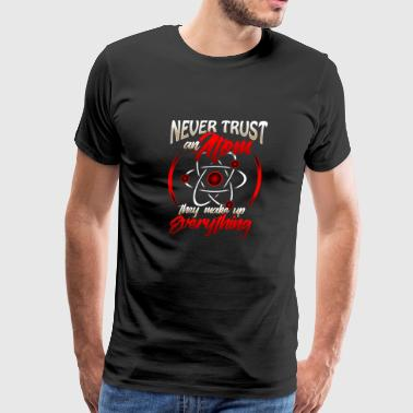 Never trust an Atom Chemist physicist teacher Gift - Men's Premium T-Shirt
