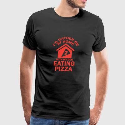 Id' Rather Be At Home With My Dog Eating Pizza - Men's Premium T-Shirt