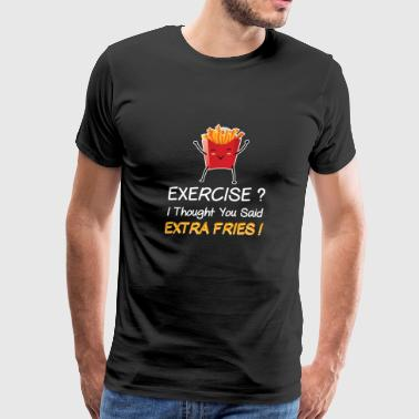 Exercise I Thought You Said Extra Fries Shirt - Men's Premium T-Shirt