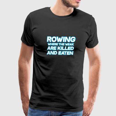Rowing Where The Weak Are killed And Eaten - Men's Premium T-Shirt