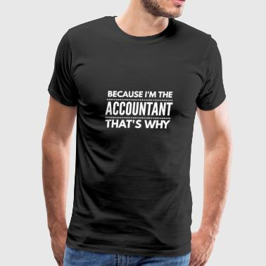 Because I'm the ACCOUNTANT that's why - Men's Premium T-Shirt
