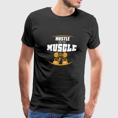 Hustle for that muscle fitness - Men's Premium T-Shirt
