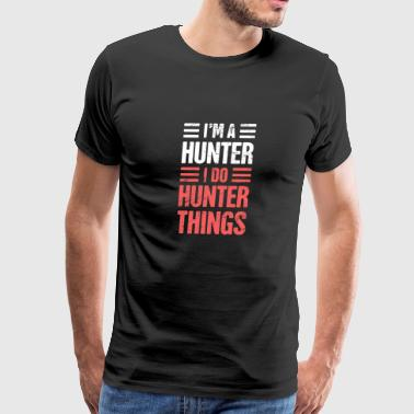 I'm A Hunter | Funny Hunting Quote - Men's Premium T-Shirt