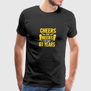 (Gift) Cheers and beers to my 61 years - Men's Premium T-Shirt