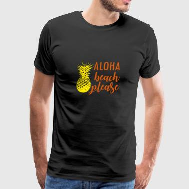 Aloha Beach Please - Men's Premium T-Shirt