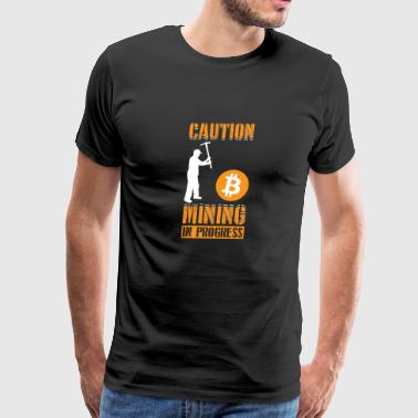 Caution Mining In Progress Bitcoin Cryptocurrency - Men's Premium T-Shirt