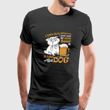 I Just Want To Drink Beer & Hang With My Dog Shirt - Men's Premium T-Shirt