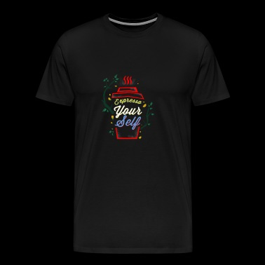 (Gift) Expresso Yourself - Men's Premium T-Shirt