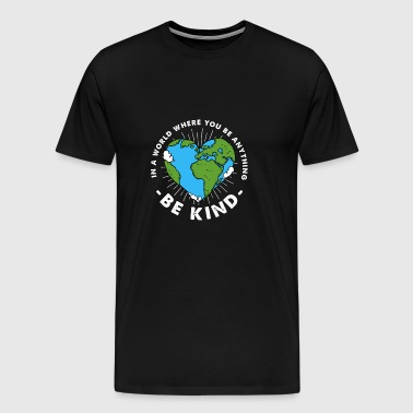 (Gift) Be Kind in a World you could be anything - Men's Premium T-Shirt