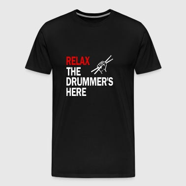Relax the drummer's here shirts- Gifts For Drummer - Men's Premium T-Shirt