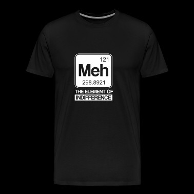 Meh The Element Of Indifference Sarcastic Chemistr - Men's Premium T-Shirt