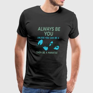 Be A Manatee - Men's Premium T-Shirt