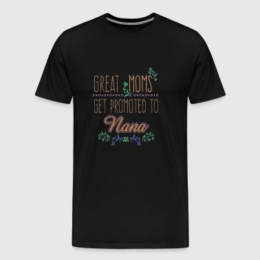 Great Moms Get Promoted To Nana - Men's Premium T-Shirt
