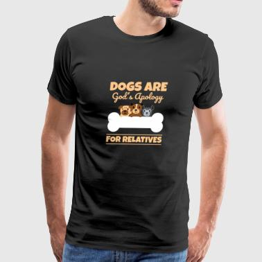 Dogs Are God's Apology For Relatives - Men's Premium T-Shirt