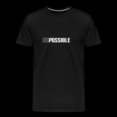 Impossible - Possible - Shirt - Gift - Men's Premium T-Shirt