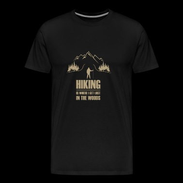 HIKING IS WHERE I GET LOST IN THE WOODS - Men's Premium T-Shirt