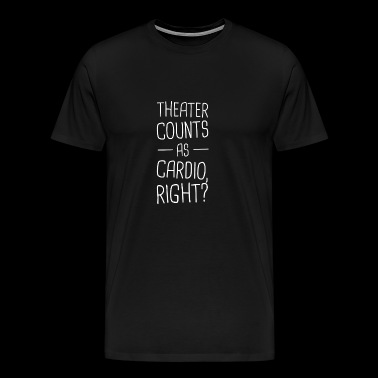 Theater Counts As Cardio | Musical Theater - Men's Premium T-Shirt