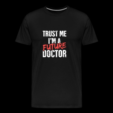 Future Doctor | Funny PhD Design - Men's Premium T-Shirt