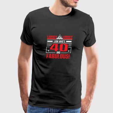Lordy Lordy Look Who's Forty And Fabulous 40 Year - Men's Premium T-Shirt