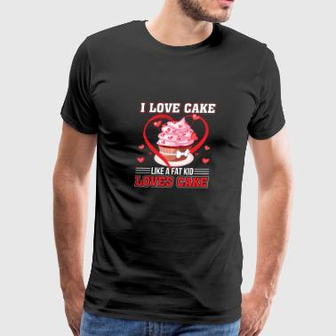 I Love Cake Like A Fat Kid Loves Cake Funny Cake - Men's Premium T-Shirt