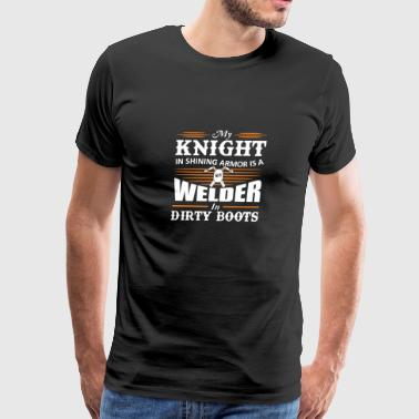 My Knight In Shining Armour Is A Welder In Dirty - Men's Premium T-Shirt
