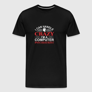 I Can Handle Crazy Im Computer Psychiatrist Progra - Men's Premium T-Shirt