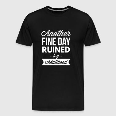 Another fine day ruined by adulthood - Men's Premium T-Shirt