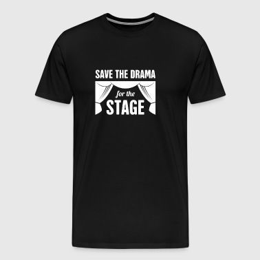 Save The Drama For The Stage Musical Theater - Men's Premium T-Shirt
