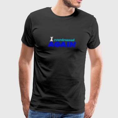 I Overdressed Again Funny Sarcastic Humor Saying - Men's Premium T-Shirt