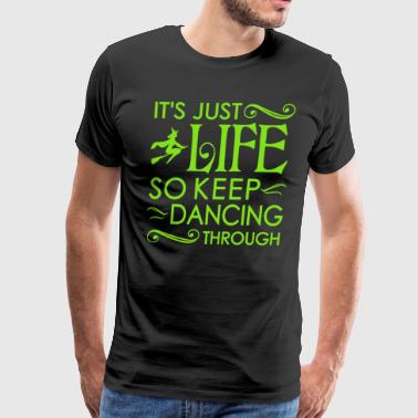 Wicked Musical. It's Just Life So Keep Dancing - Men's Premium T-Shirt