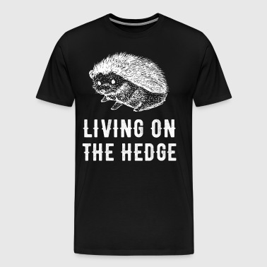 Living on the hedge - Men's Premium T-Shirt
