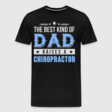The Best Kind Of Dad Raises A Chiropractor T Shirt - Men's Premium T-Shirt