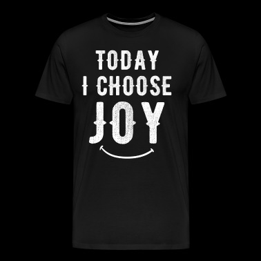 Today I choose Joy - Men's Premium T-Shirt