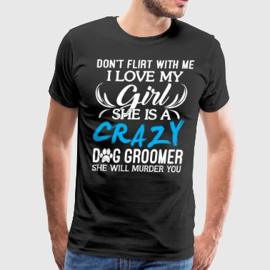 She Is A Crazy Dog Groomer T Shirt - Men's Premium T-Shirt
