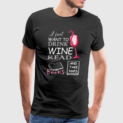 I Just Want To Drink Wine Read Books T Shirt - Men's Premium T-Shirt