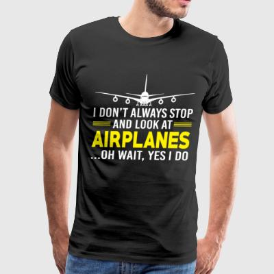 I Don't Always Stop And Look At Airplanes T Shirt - Men's Premium T-Shirt