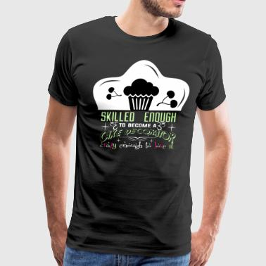 Become A Cake Decorator T Shirt - Men's Premium T-Shirt