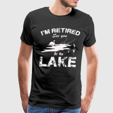 I'm Retired See You At The Lake T-Shirt - Men's Premium T-Shirt