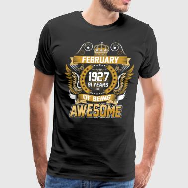 February 1927 91 Years Of Being Awesome - Men's Premium T-Shirt