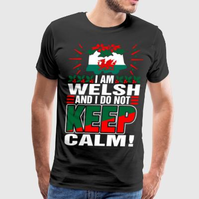 Im Welsh Dont Keep Calm - Men's Premium T-Shirt