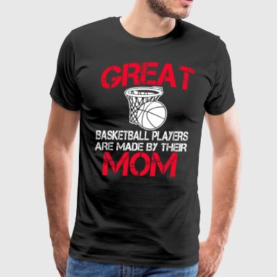 Great Basketball player Are Made By Their Mom - Men's Premium T-Shirt