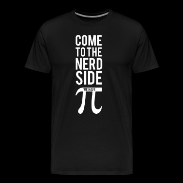 COME TO THE NERD SIDE WE HAVE PI - Men's Premium T-Shirt