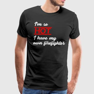 I'm so hot, I have my own firefighter - Men's Premium T-Shirt