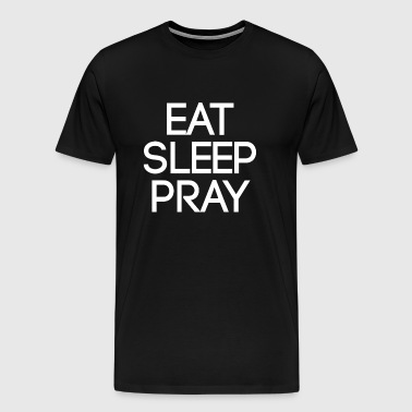 Eat Sleep Pray - Men's Premium T-Shirt