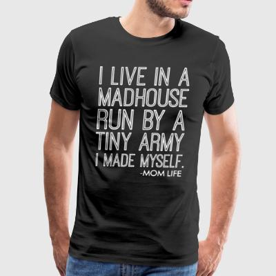 I live in a madhouse run by a tiny army - Men's Premium T-Shirt