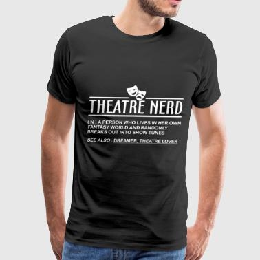 theatre nerd a person who lives in her own fantasy - Men's Premium T-Shirt